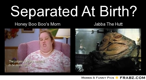 frabz-separated-birth-honey-boo-boos-mom-jabba-hutt-4296fb.jpg